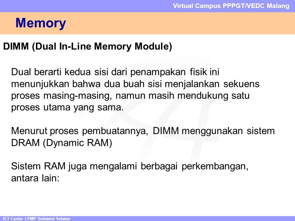 ICT Center LPMP Sulawesi Selatan Virtual Campus PPPGT/VEDC Malang Memory DIMM (Dual In-Line Memory Module) Dual berarti kedua sisi dari penampakan fisik ini menunjukkan bahwa dua buah sisi menjalankan sekuens proses masing-masing, namun masih mendukung satu proses utama yang sama.