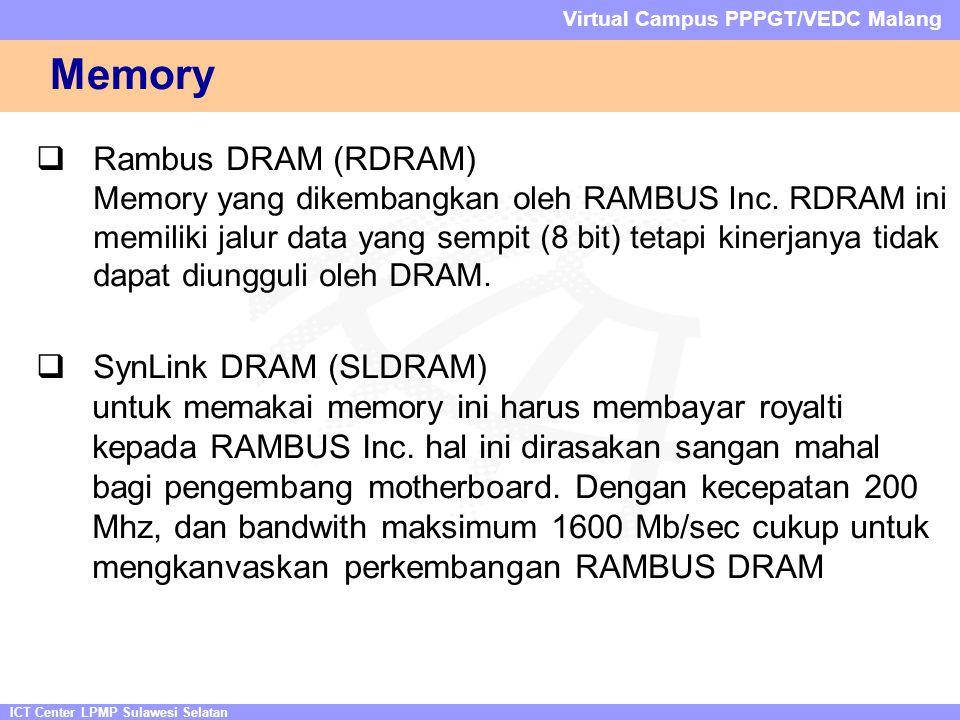 ICT Center LPMP Sulawesi Selatan Virtual Campus PPPGT/VEDC Malang Memory  Rambus DRAM (RDRAM) Memory yang dikembangkan oleh RAMBUS Inc. RDRAM ini mem