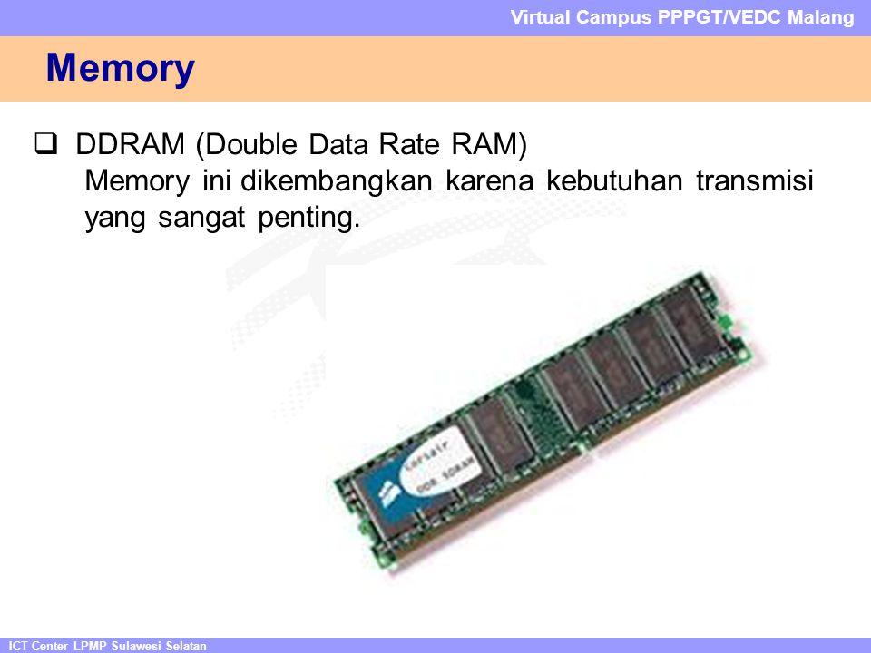 ICT Center LPMP Sulawesi Selatan Virtual Campus PPPGT/VEDC Malang Memory  DDRAM (Double Data Rate RAM) Memory ini dikembangkan karena kebutuhan transmisi yang sangat penting.
