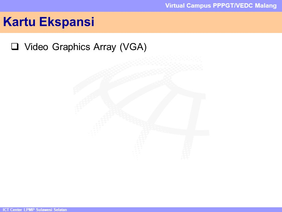 ICT Center LPMP Sulawesi Selatan Virtual Campus PPPGT/VEDC Malang Kartu Ekspansi  Video Graphics Array (VGA)