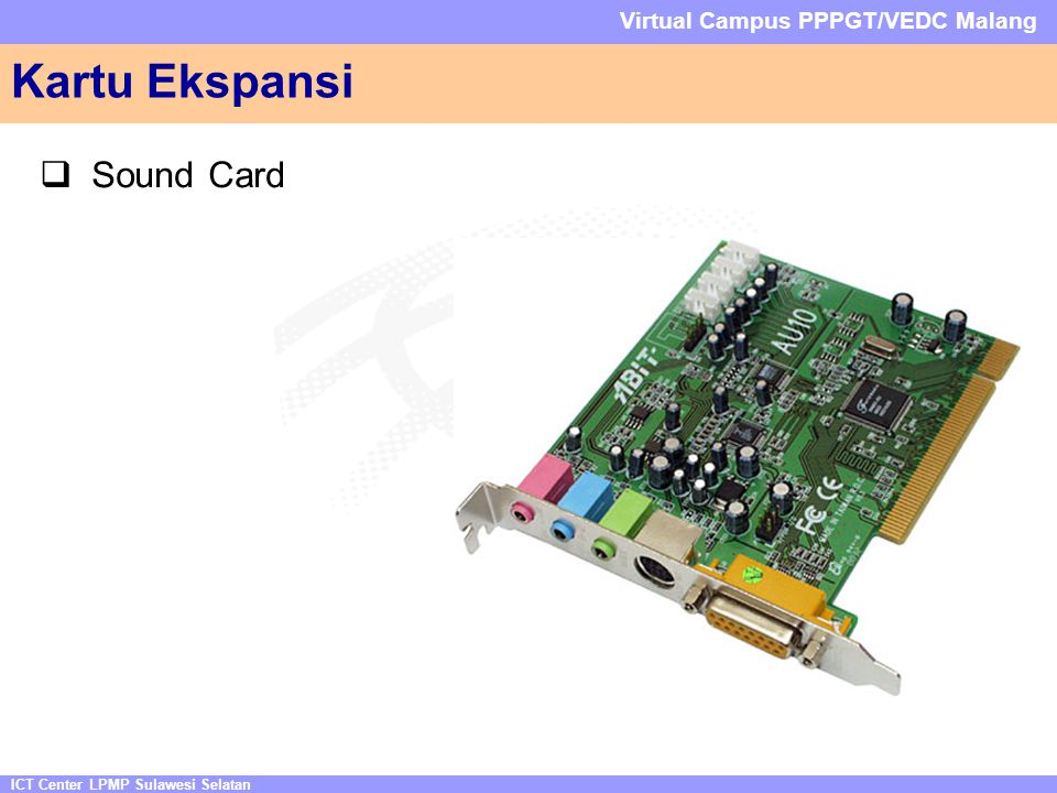 ICT Center LPMP Sulawesi Selatan Virtual Campus PPPGT/VEDC Malang  Sound Card Kartu Ekspansi