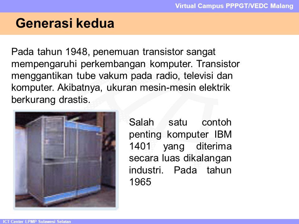 ICT Center LPMP Sulawesi Selatan Virtual Campus PPPGT/VEDC Malang Generasi kedua Pada tahun 1948, penemuan transistor sangat mempengaruhi perkembangan komputer.