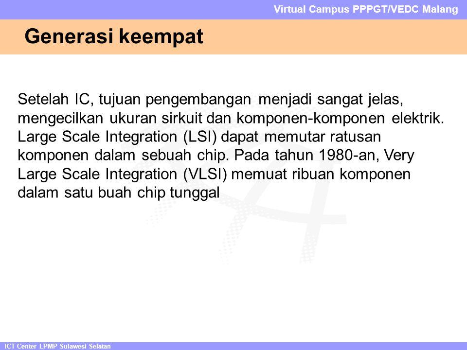 ICT Center LPMP Sulawesi Selatan Virtual Campus PPPGT/VEDC Malang Generasi keempat Setelah IC, tujuan pengembangan menjadi sangat jelas, mengecilkan ukuran sirkuit dan komponen-komponen elektrik.