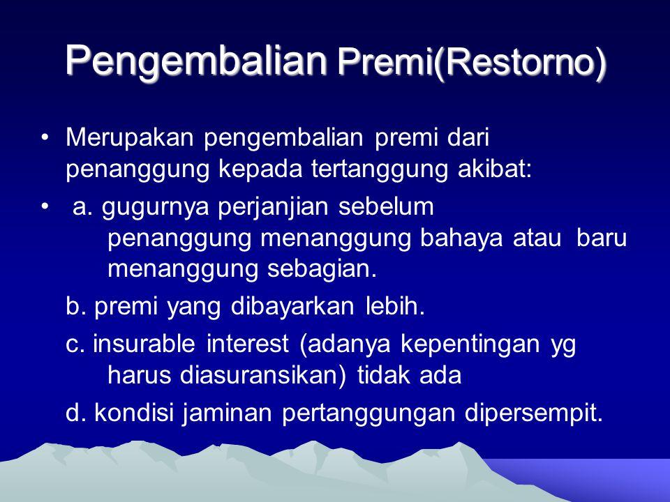 Pengembalian Premi(Restorno) •Merupakan pengembalian premi dari penanggung kepada tertanggung akibat: • a. gugurnya perjanjian sebelum penanggung mena