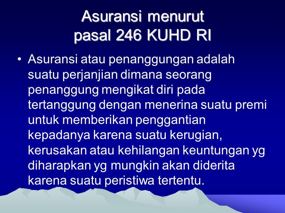 Asuransi menurut pasal 246 KUHD RI •Asuransi atau penanggungan adalah suatu perjanjian dimana seorang penanggung mengikat diri pada tertanggung dengan