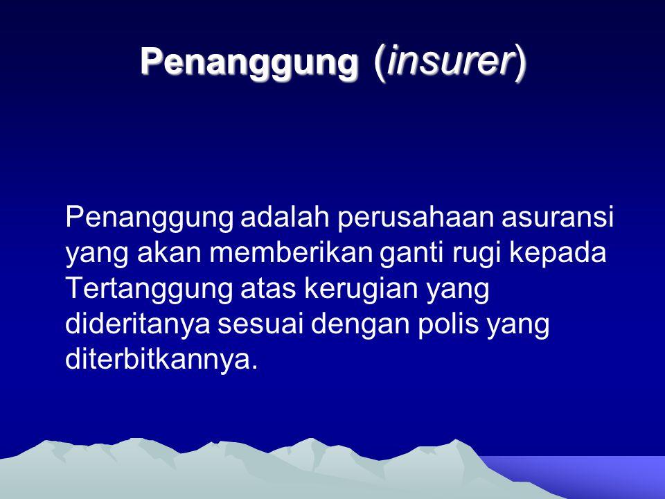 Penanggung (insurer) Penanggung (insurer) Penanggung adalah perusahaan asuransi yang akan memberikan ganti rugi kepada Tertanggung atas kerugian yang