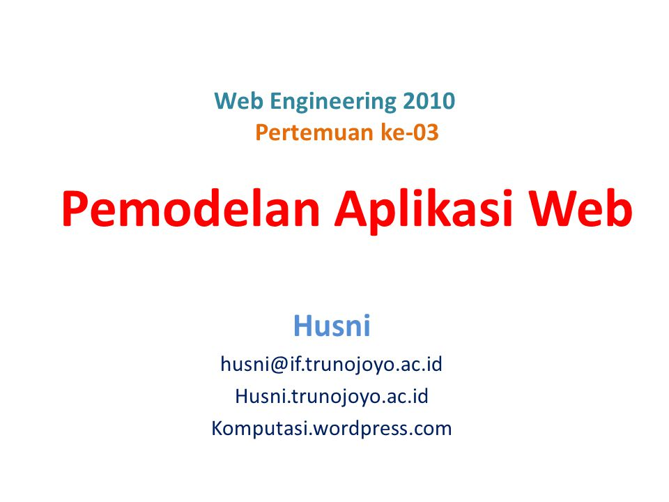 Web Engineering 2010 Pertemuan ke-03 Pemodelan Aplikasi Web Husni husni@if.trunojoyo.ac.id Husni.trunojoyo.ac.id Komputasi.wordpress.com