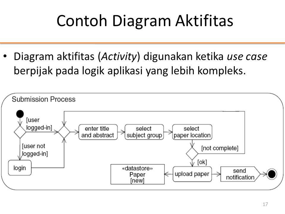 Contoh Diagram Aktifitas • Diagram aktifitas (Activity) digunakan ketika use case berpijak pada logik aplikasi yang lebih kompleks. 17