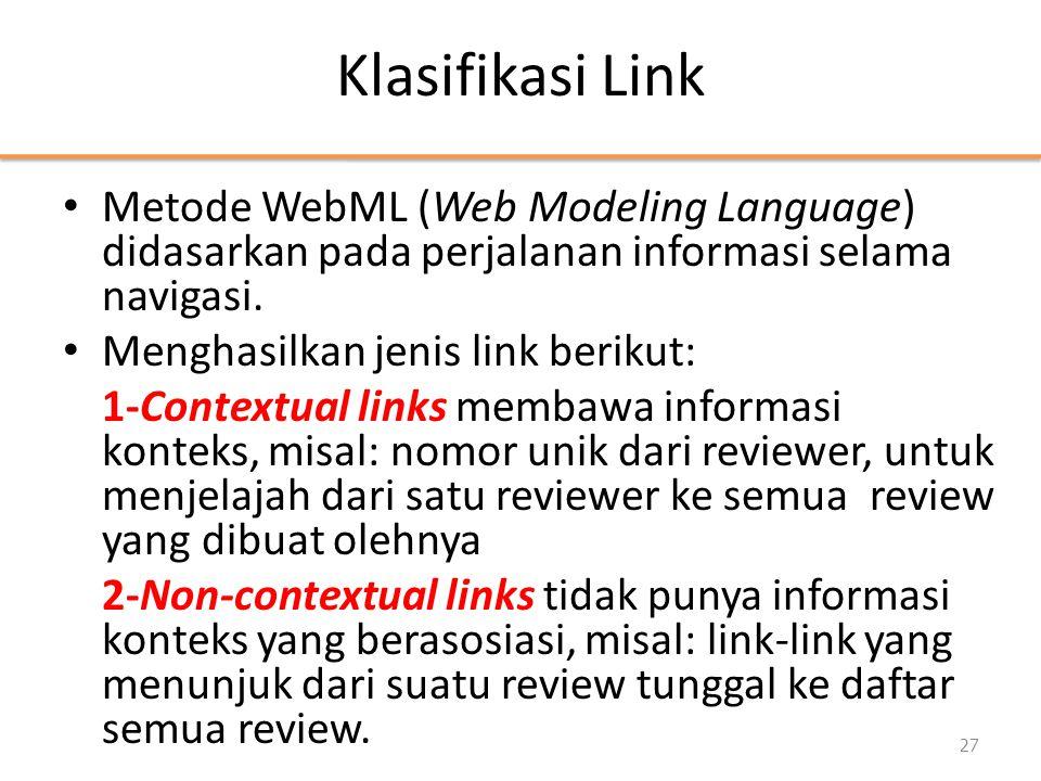 Klasifikasi Link • Metode WebML (Web Modeling Language) didasarkan pada perjalanan informasi selama navigasi. • Menghasilkan jenis link berikut: 1-Con