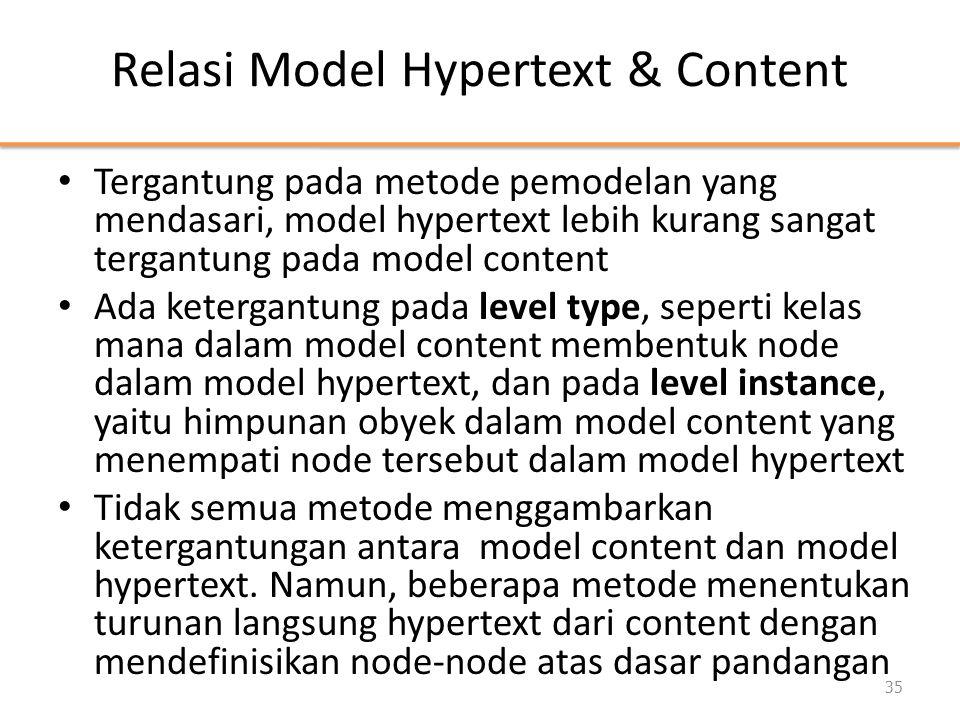 Relasi Model Hypertext & Content • Tergantung pada metode pemodelan yang mendasari, model hypertext lebih kurang sangat tergantung pada model content