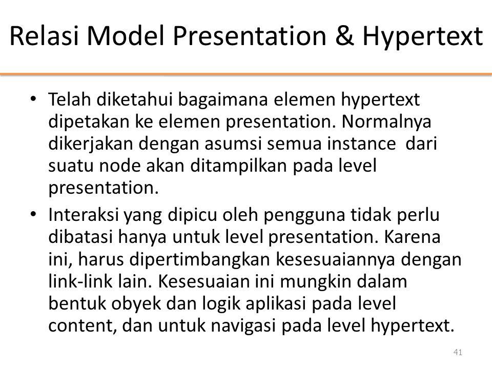 Relasi Model Presentation & Hypertext • Telah diketahui bagaimana elemen hypertext dipetakan ke elemen presentation. Normalnya dikerjakan dengan asums