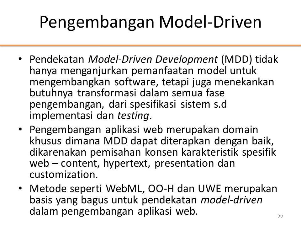 Pengembangan Model-Driven • Pendekatan Model-Driven Development (MDD) tidak hanya menganjurkan pemanfaatan model untuk mengembangkan software, tetapi juga menekankan butuhnya transformasi dalam semua fase pengembangan, dari spesifikasi sistem s.d implementasi dan testing.