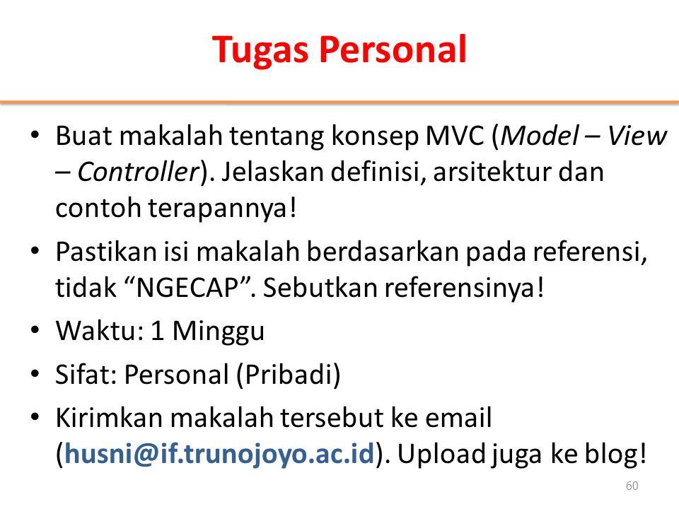 Tugas Personal • Buat makalah tentang konsep MVC (Model – View – Controller). Jelaskan definisi, arsitektur dan contoh terapannya! • Pastikan isi maka