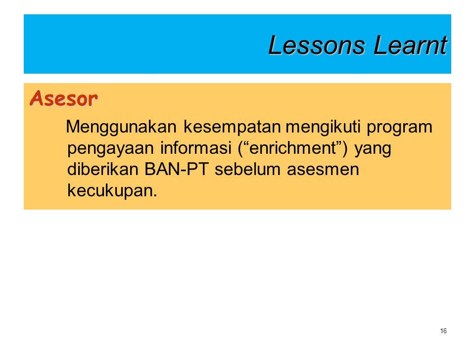 """Lessons Learnt Asesor Menggunakan kesempatan mengikuti program pengayaan informasi (""""enrichment"""") yang diberikan BAN-PT sebelum asesmen kecukupan. 16"""