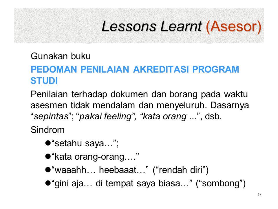 Lessons Learnt (Asesor) Gunakan buku PEDOMAN PENILAIAN AKREDITASI PROGRAM STUDI Penilaian terhadap dokumen dan borang pada waktu asesmen tidak mendala