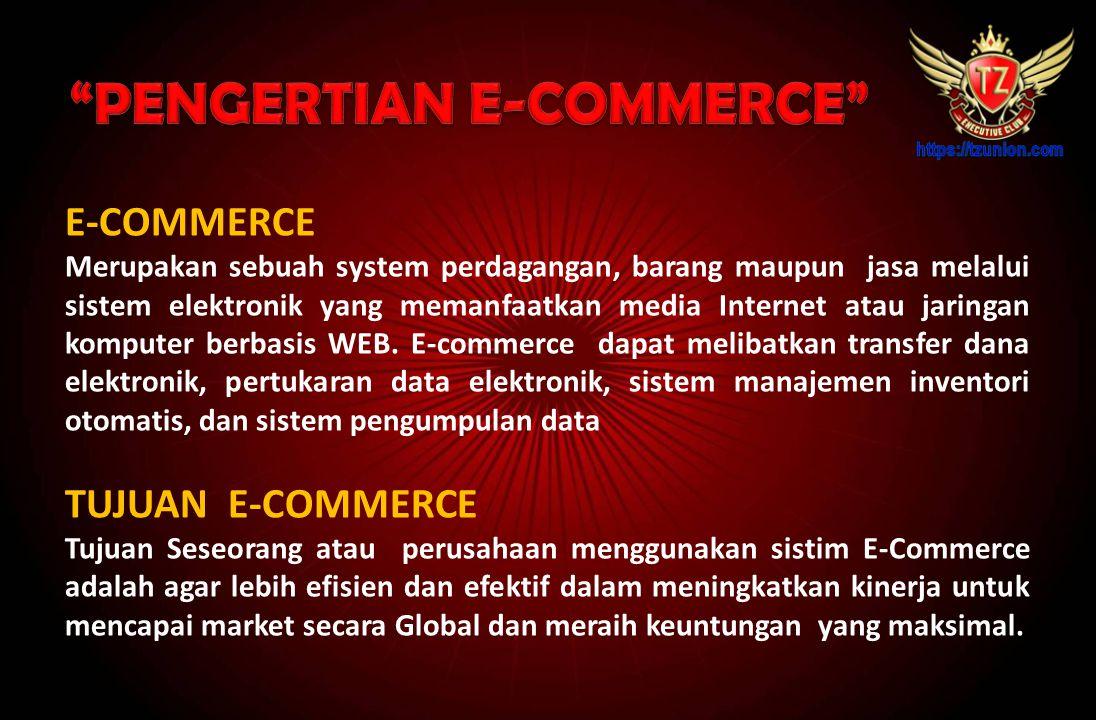 E-COMMERCE Merupakan sebuah system perdagangan, barang maupun jasa melalui sistem elektronik yang memanfaatkan media Internet atau jaringan komputer berbasis WEB.