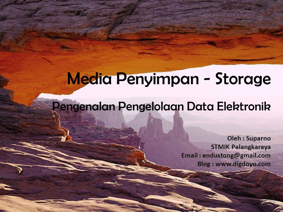 Oleh : Suparno STMIK Palangkaraya Email : endustong@gmail.com Blog : www.digdoyo.com Media Penyimpan - Storage Pengenalan Pengelolaan Data Elektronik