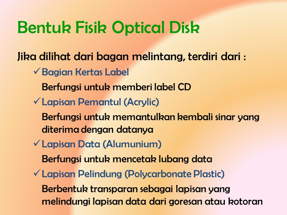 Bentuk Fisik Optical Disk Jika dilihat dari bagan melintang, terdiri dari :  Bagian Kertas Label Berfungsi untuk memberi label CD  Lapisan Pemantul