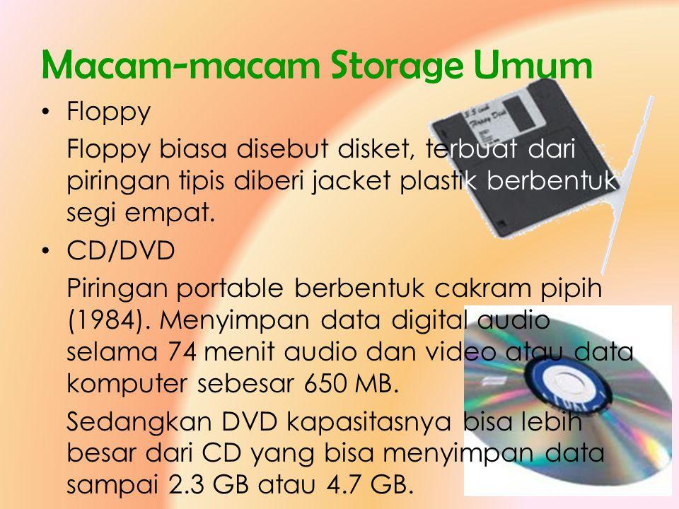 Macam-macam Storage Umum • Floppy Floppy biasa disebut disket, terbuat dari piringan tipis diberi jacket plastik berbentuk segi empat. • CD/DVD Piring