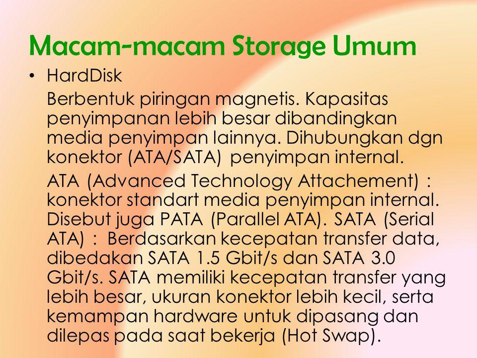 Macam-macam Storage Umum • HardDisk Berbentuk piringan magnetis. Kapasitas penyimpanan lebih besar dibandingkan media penyimpan lainnya. Dihubungkan d