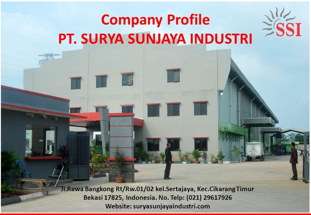 Company Profile PT. SURYA SUNJAYA INDUSTRI Jl.Rawa Bangkong Rt/Rw.01/02 kel.Sertajaya, Kec.Cikarang Timur Bekasi 17825, Indonesia. No. Telp: (021) 296