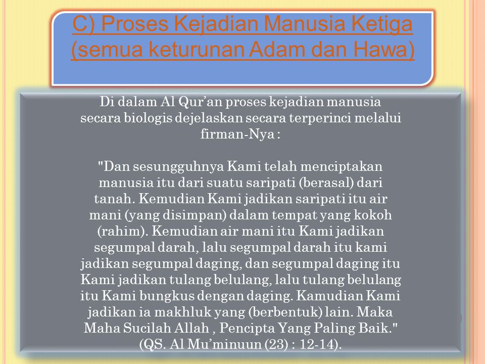 C) Proses Kejadian Manusia Ketiga (semua keturunan Adam dan Hawa) C) Proses Kejadian Manusia Ketiga (semua keturunan Adam dan Hawa) Di dalam Al Qur'an