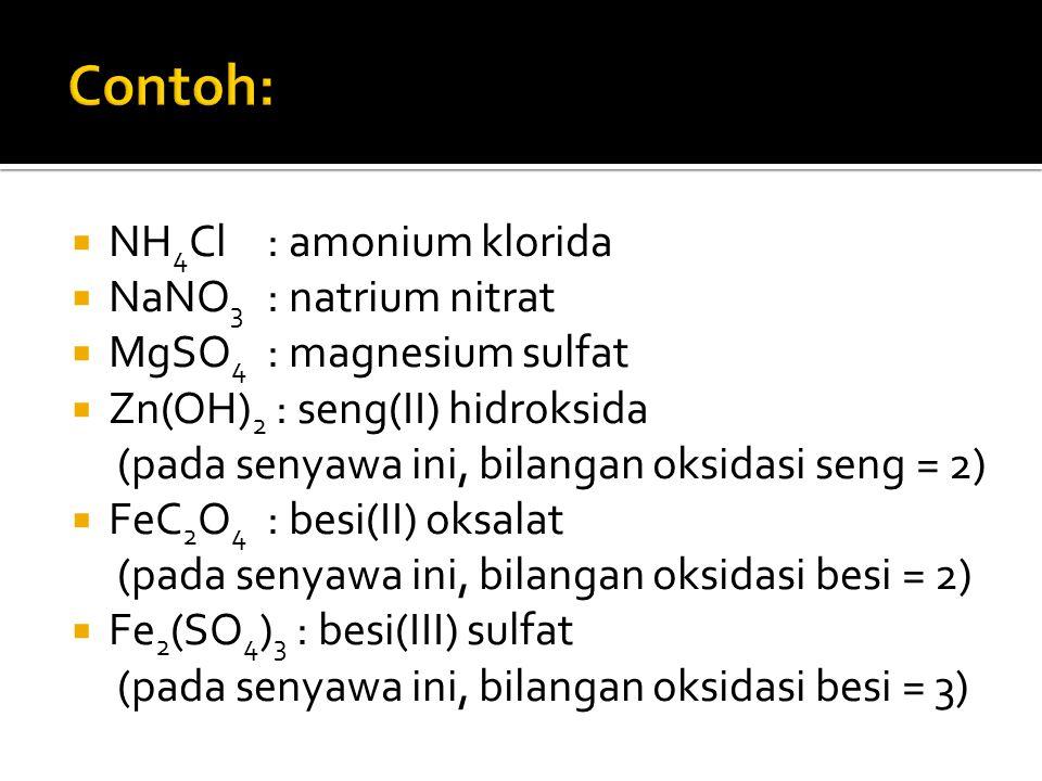  NH 4 Cl : amonium klorida  NaNO 3 : natrium nitrat  MgSO 4 : magnesium sulfat  Zn(OH) 2 : seng(II) hidroksida (pada senyawa ini, bilangan oksidas