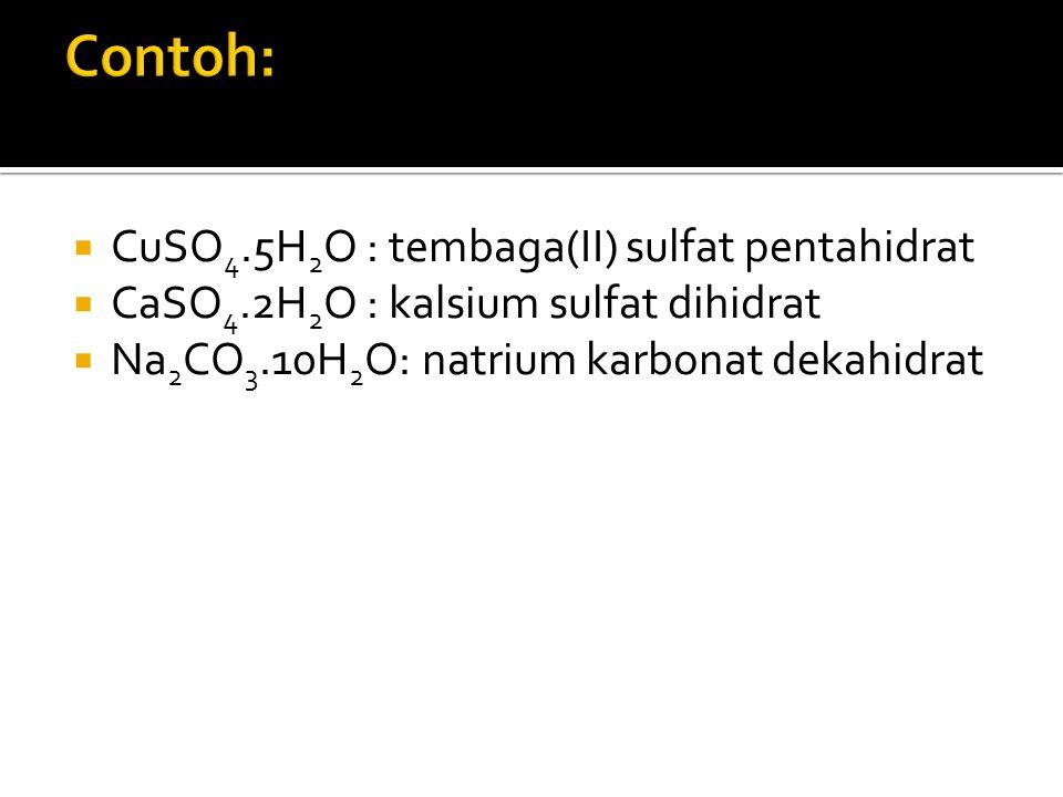  CuSO 4.5H 2 O : tembaga(II) sulfat pentahidrat  CaSO 4.2H 2 O : kalsium sulfat dihidrat  Na 2 CO 3.10H 2 O: natrium karbonat dekahidrat