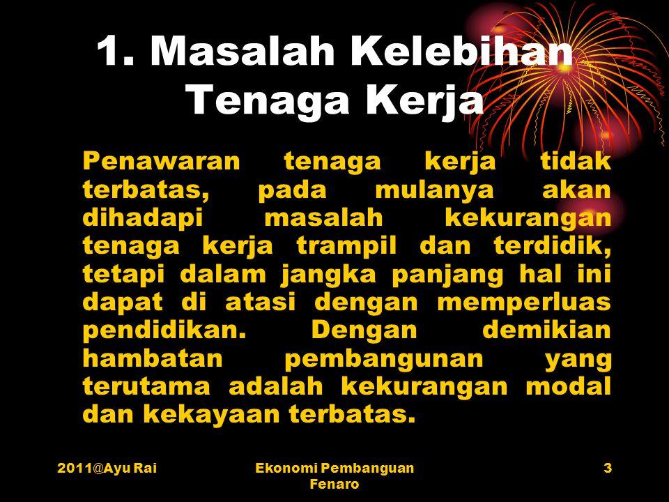 2011@Ayu RaiEkonomi Pembanguan Fenaro 3 1. Masalah Kelebihan Tenaga Kerja Penawaran tenaga kerja tidak terbatas, pada mulanya akan dihadapi masalah ke