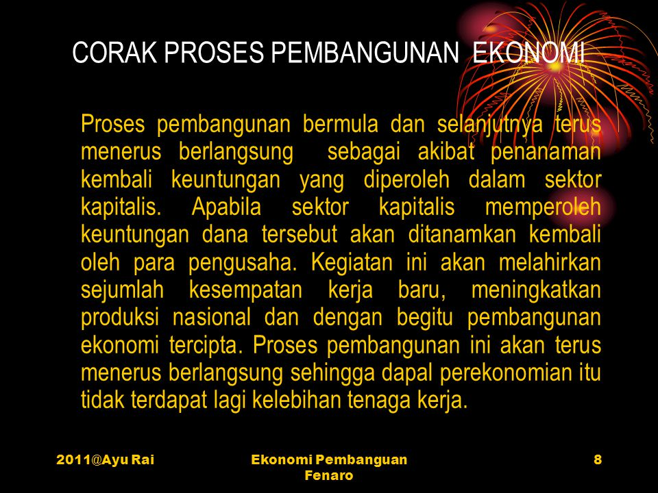 2011@Ayu RaiEkonomi Pembanguan Fenaro 8 CORAK PROSES PEMBANGUNAN EKONOMI Proses pembangunan bermula dan selanjutnya terus menerus berlangsung sebagai