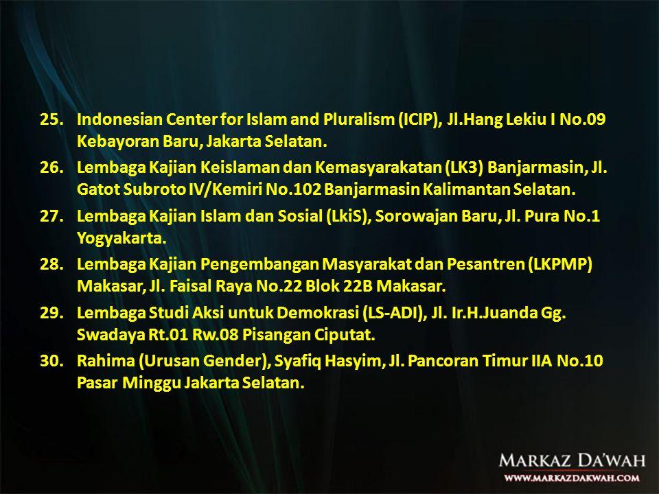 25.Indonesian Center for Islam and Pluralism (ICIP), Jl.Hang Lekiu I No.09 Kebayoran Baru, Jakarta Selatan.