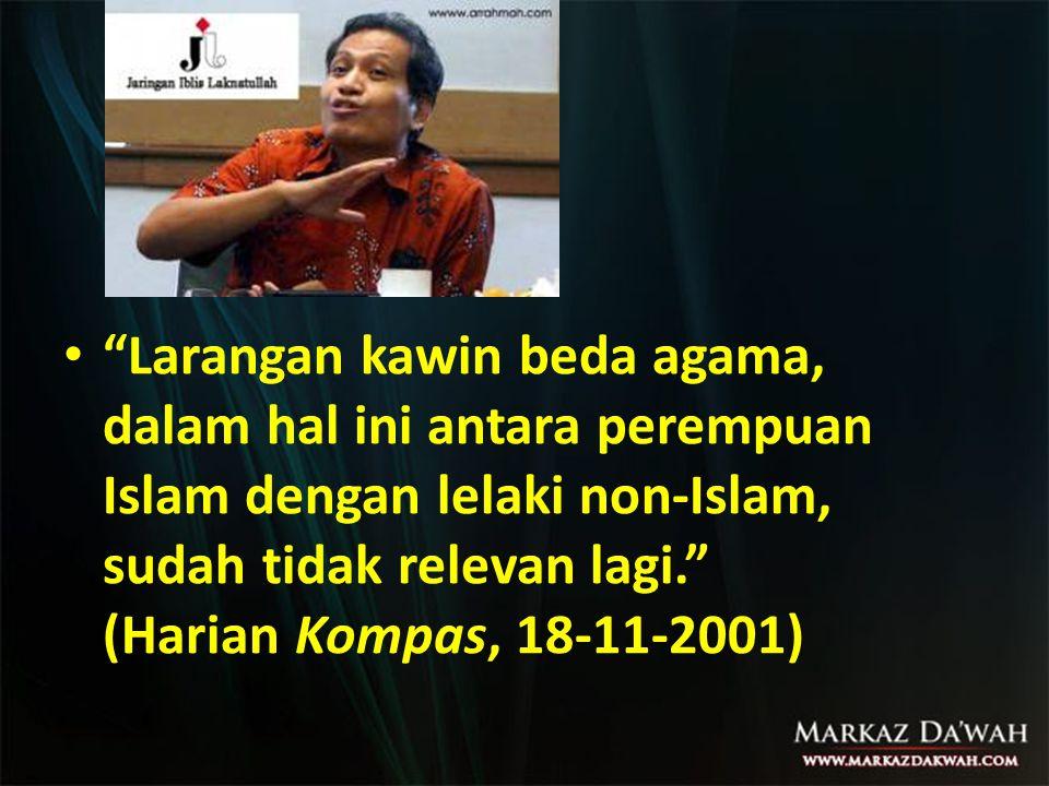 • Larangan kawin beda agama, dalam hal ini antara perempuan Islam dengan lelaki non-Islam, sudah tidak relevan lagi. (Harian Kompas, 18-11-2001)