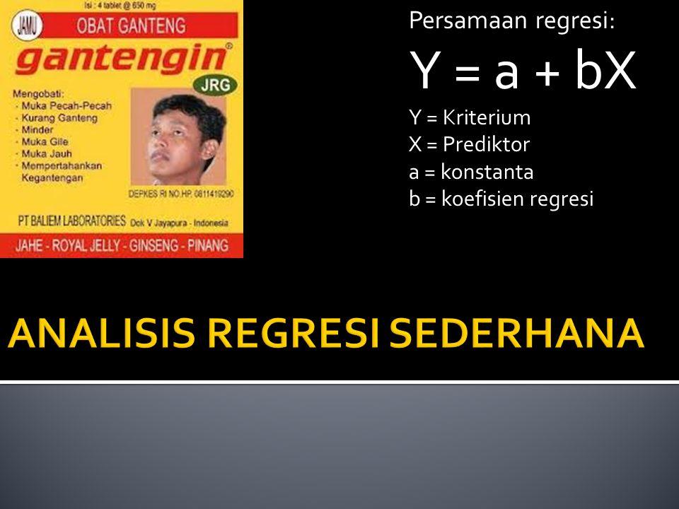 Persamaan regresi: Y = a + bX Y = Kriterium X = Prediktor a = konstanta b = koefisien regresi