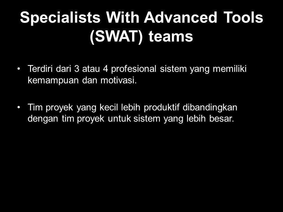 Specialists With Advanced Tools (SWAT) teams •Terdiri dari 3 atau 4 profesional sistem yang memiliki kemampuan dan motivasi. •Tim proyek yang kecil le