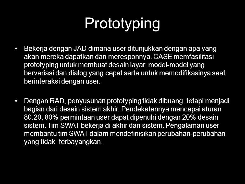 Prototyping •Bekerja dengan JAD dimana user ditunjukkan dengan apa yang akan mereka dapatkan dan meresponnya. CASE memfasilitasi prototyping untuk mem