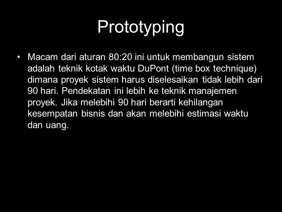 Prototyping •Macam dari aturan 80:20 ini untuk membangun sistem adalah teknik kotak waktu DuPont (time box technique) dimana proyek sistem harus disel