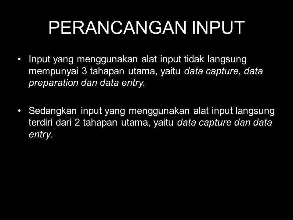 PERANCANGAN INPUT •Input yang menggunakan alat input tidak langsung mempunyai 3 tahapan utama, yaitu data capture, data preparation dan data entry. •S
