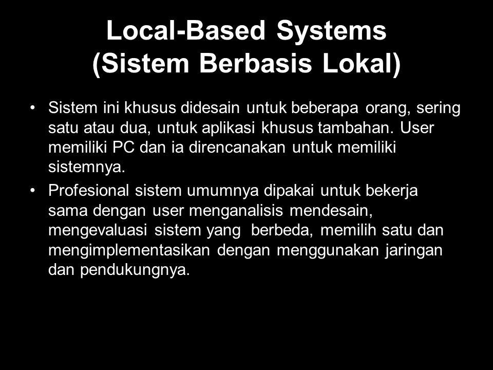 Local-Based Systems (Sistem Berbasis Lokal) •Sistem ini khusus didesain untuk beberapa orang, sering satu atau dua, untuk aplikasi khusus tambahan. Us