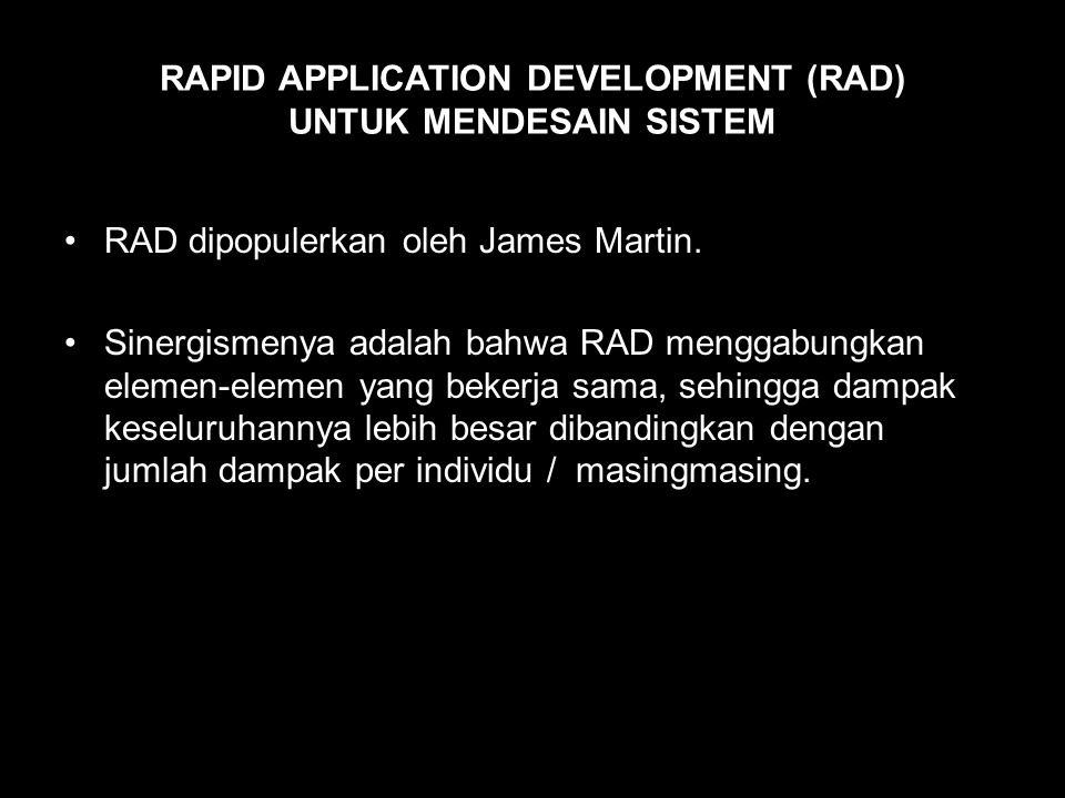 4 Kunci Elemen RAD 1.Joint Application Development (JAD) 2.Specialists With Advanced Tools (SWAT) Teams 3.Computer-Aided System and Software Engineering (CASE) tools 4.Prototyping