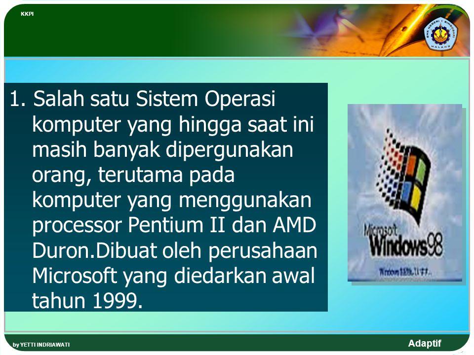 Adaptif 2.Menjelang akhir 2002 perusahaan Microsoft mengeluarkan sistem operasi Windows yang baru lagi, yang diberi nama Windows XP, banyak dipergunakan pada komputer yang memiliki processor Pentium IV dan AMD Athlon.