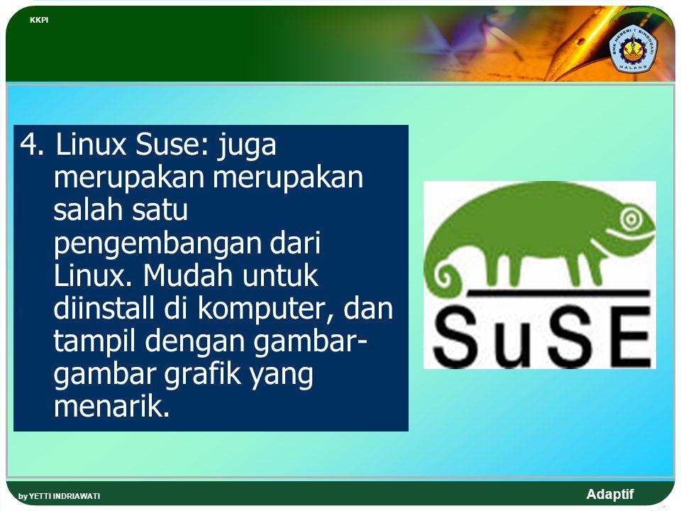 Adaptif 4. Linux Suse: juga merupakan merupakan salah satu pengembangan dari Linux. Mudah untuk diinstall di komputer, dan tampil dengan gambar- gamba