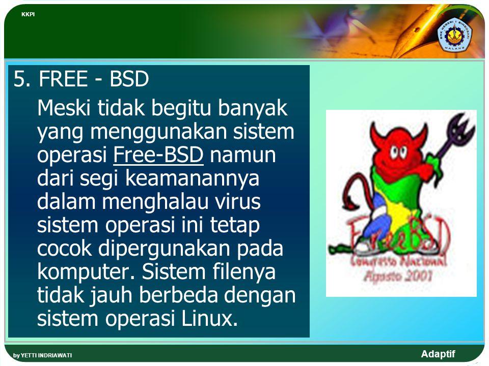 Adaptif 5. FREE - BSD Meski tidak begitu banyak yang menggunakan sistem operasi Free-BSD namun dari segi keamanannya dalam menghalau virus sistem oper
