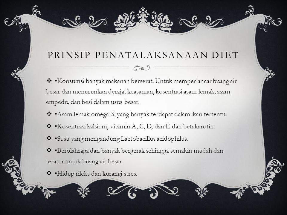 PRINSIP PENATALAKSANAAN DIET  •Konsumsi banyak makanan berserat. Untuk memperlancar buang air besar dan menurunkan derajat keasaman, kosentrasi asam