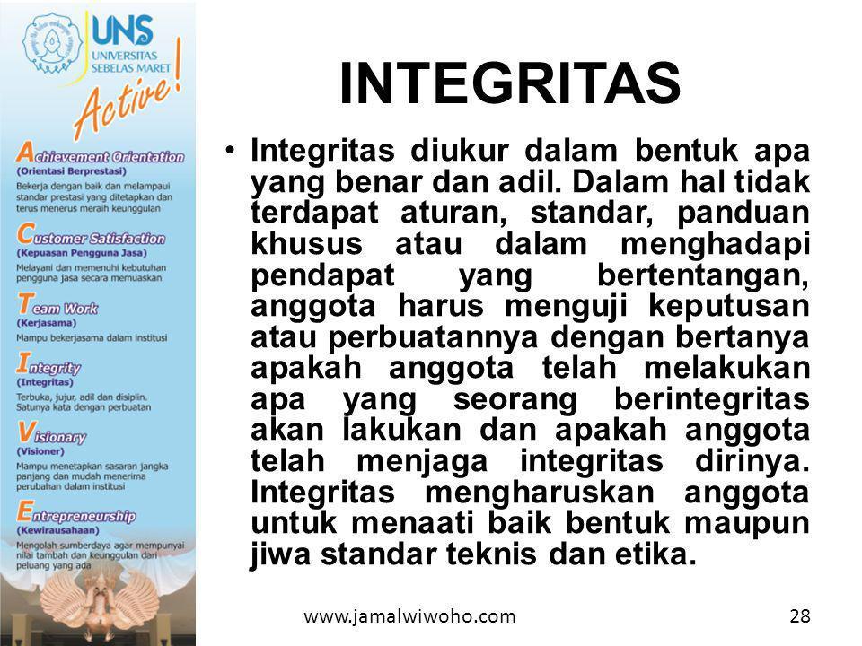•Integritas diukur dalam bentuk apa yang benar dan adil.