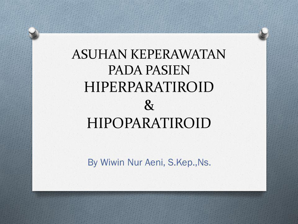 ASUHAN KEPERAWATAN PADA PASIEN HIPERPARATIROID & HIPOPARATIROID By Wiwin Nur Aeni, S.Kep.,Ns.
