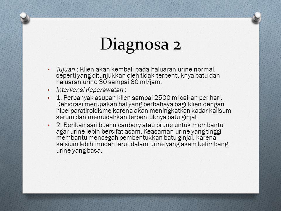 Diagnosa 2 • Tujuan : Klien akan kembali pada haluaran urine normal, seperti yang ditunjukkan oleh tidak terbentuknya batu dan haluaran urine 30 sampai 60 ml/jam.