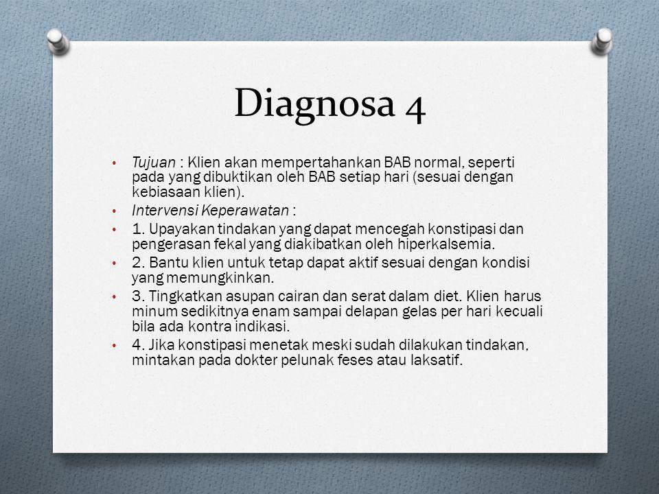 Diagnosa 4 • Tujuan : Klien akan mempertahankan BAB normal, seperti pada yang dibuktikan oleh BAB setiap hari (sesuai dengan kebiasaan klien). • Inter