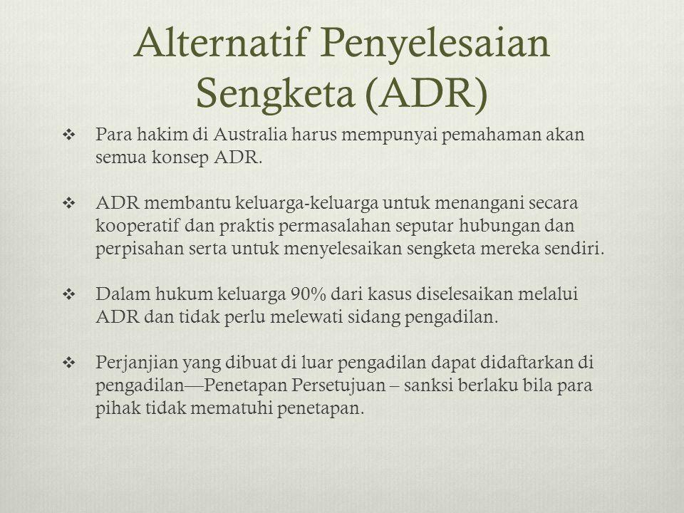 Alternatif Penyelesaian Sengketa (ADR)  Para hakim di Australia harus mempunyai pemahaman akan semua konsep ADR.  ADR membantu keluarga-keluarga unt