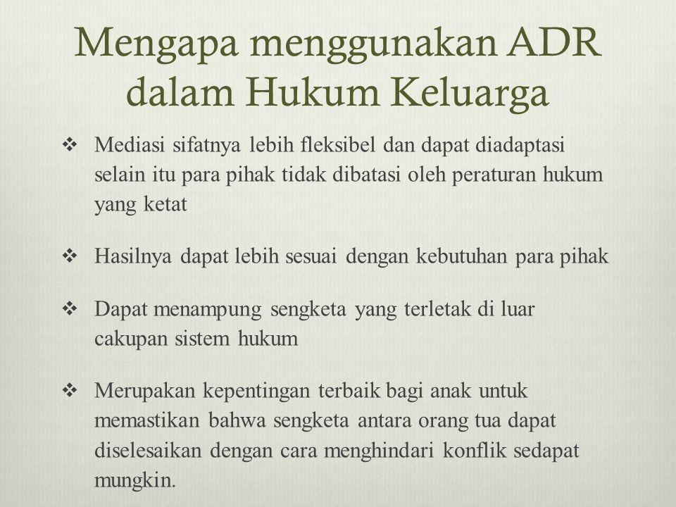 Mengapa menggunakan ADR dalam Hukum Keluarga  Mediasi sifatnya lebih fleksibel dan dapat diadaptasi selain itu para pihak tidak dibatasi oleh peratur