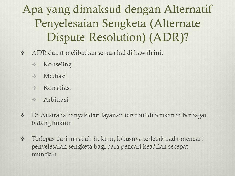 Apa yang dimaksud dengan Alternatif Penyelesaian Sengketa (Alternate Dispute Resolution) (ADR)?  ADR dapat melibatkan semua hal di bawah ini:  Konse